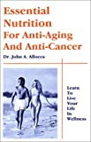 Essential Nutrition for Anti-Aging and Anti-Cancer, John A. Allocca, 0965998754