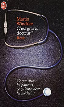 C'est grave docteur ? Ce que disent les patients, ce qu'entendent les médecins par Winckler