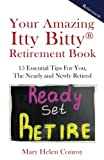 img - for Your Amazing Itty Bitty Retirement Book: 15 Essential Tips for You, the Nearly and Newly Retired book / textbook / text book