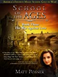 School of the Ages: The War Against Love (School of the Ages Series Book 3)