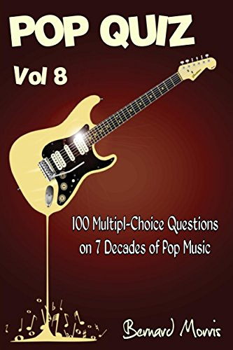 Pop Quiz Vol 8: 100 Multiple-Choice Questions on 7 Decades of Pop Music (Rock, Pop, 50s, 60s, 70s, 80s, 90s, 00s, Indie, Punk Rock, New Wave, Rap, Grunge, Soul, Glam Rock, Folk, Brit Pop)