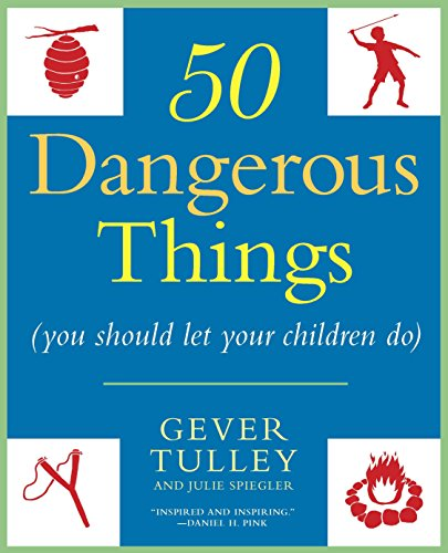50 Dangerous Things (You Should Let Your Children Do) by New American Library