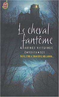 Le cheval fantôme : et autres histoires envoûtantes, Stine, Robert Lawrence