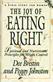 The Joy of Eating Right, Dee Brestin and Peggy Johnston, 0896938794