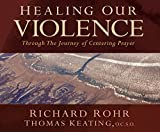 img - for Healing Our Violence through the Journey of Centering Prayer book / textbook / text book