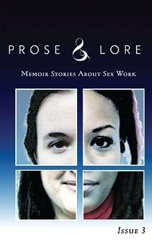 Prose & Lore: Issue 3: Memoir Stories About Sex Work by [Phoenix, Aphrodite, Hope, April, Luz, Aura, Lee, Barbara R., Vendetta, Bella, Stryker, Kitty, Adorable, Lori, Burns, Tara]
