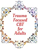 Trauma Focused CBT for Adults: Your Guide for
