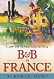 How to Start and Run a BB in Franc, Deborah Hunt, 1845282728
