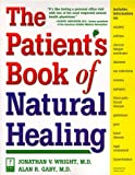 The Patient's Book of Natural Healing: Includes Information on: Arthritis, Asthma, Heart Disease, Memory Loss, Migraines, PMS, Prostate Health, Ulcers