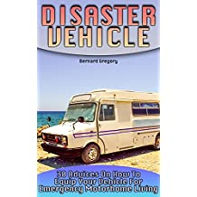 Disaster Vehicle: 30 Advices On How To Equip Your Vehicle For Emergency Motorhome Living