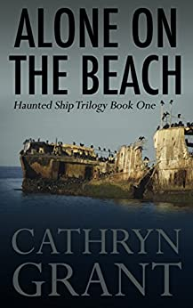 Alone On the Beach: The Haunted Ship Trilogy Book One by [Grant, Cathryn]