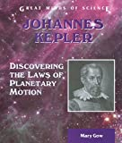Johannes Kepler: Discovering the Laws of Planetary Motion (Great Minds of Science) by Mary Gow (2003-06-01)