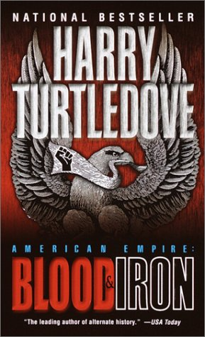 Blood and Iron (American Empire, Book One) (Southern Victory: American Empire 1)