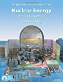 Nuclear Energy in the 21st Century: World Nuclear University Primer, Ian Hore-Lacy, 0955078458