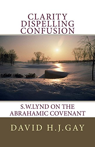 Clarity Dispelling Confusion: S.W.Lynd on the Abrahamic Covenant by [Gay, David H.J.]