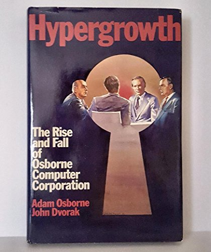 Hypergrowth: The Rise and Fall of Osborne Computer Corporation from Brand: Idthekkethan Pub. Co