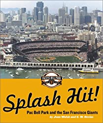 Splash Hit! Pac Bell Park and the San Francisco Giants