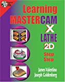 Learning Mastercam Lathe Version X Step by Step In 2D, Valentino and Goldenberg, 0831132051