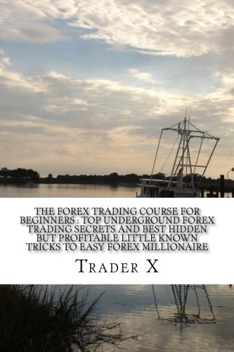 Download The Forex Trading Course For Beginners : Top Underground Forex Trading Secrets And Best Hidden But Profitable Little Known Tricks To Easy Forex ... Escape 9-5, Live Anywhere, Join The New Rich pdf