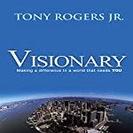 Visionary: Making a Difference in a World That Needs You | Tony Rogers Jr.