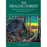 The Healing Forest: Medicinal and Toxic Plants of the Northwest Amazonia (Historical, Ethno-& Economic Botany)