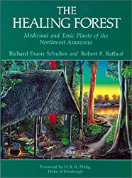 The Healing Forest: Medicinal and Toxic Plants of the Northwest Amazonia (Historical, Ethno- & Economic Botany Series)