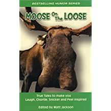 Moose on the Loose: True Tales to Make you Laugh, Chortle, Snicker and Feel Inspired