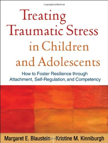 treating-traumatic-stress-in-children-and-adolescents-how-to-foster-resilience-through-attachment-se