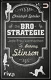 Die Bro-Strategie: Jede Frau Klarmachen Wie Barney Stinson