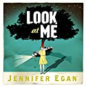 Look at Me Audiobook by Jennifer Egan Narrated by To Be Announced
