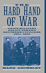 The Hard Hand of War `: Union Military Policy toward Southern Civilians, 1861-1865