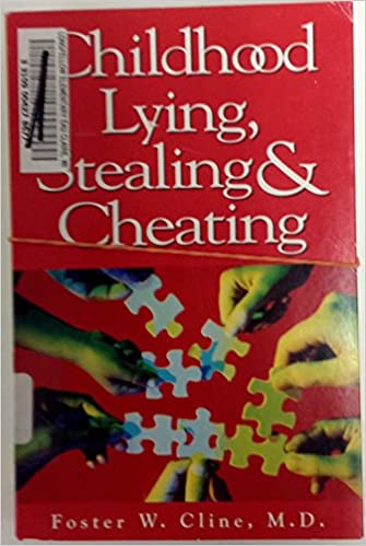 Childhood Lying, Stealing & Cheating: Foster W  Cline: 9780944634585