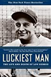 Book cover image for Luckiest Man: The Life and Death of Lou Gehrig