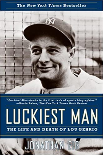 LUCKIEST MAN the Life and Death of Lou Gehrig