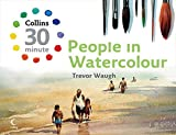 People in Watercolour (Collins 30-Minute Painting) (Collins 30-Minute Painting Series)
