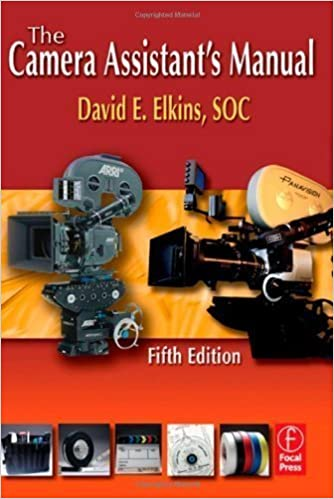 The Camera Assistant's Manual 5th (fifth) Edition by Elkins SOC, David E. published by Focal Press (2009)