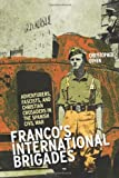 Franco's International Brigades : Adventurers, Fascists, and Christian Crusaders in the Spanish Civil War, Othen, Christopher, 0231704259