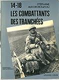 Image de 14-18, les combattants des tranchees: A travers leurs journaux (L'Histoire par la presse) (French Ed