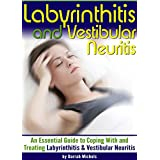 Labyrinthitis and Vestibular Neuritis: An Essential Guide to Coping With and Treating Labyrinthitis and Vestibular Neuritis (Vestibular Neuronitis)