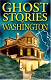 Image of Ghost Stories of Washington (Ghost Stories (Lone Pine))