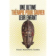 Une  Ultime  Thérapie  Pour  Sauver  Leur  Enfant (French Edition)