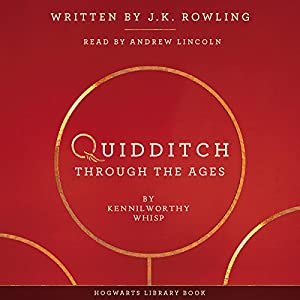 Quidditch Through the Ages | Livre audio Auteur(s) : J.K. Rowling, Kennilworthy Whisp Narrateur(s) : Andrew Lincoln
