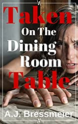 Taken on the Dining Room Table (Taboo, Barely Eighteen, Man of the House, Brat)