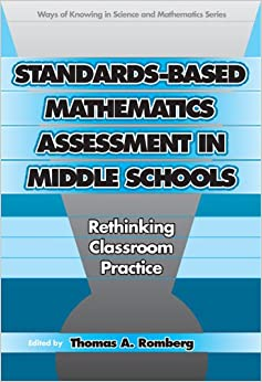 Standards-Based Mathematics Assessment in Middle School: Rethinking Classroom Practice Ways of Knowing in Science & Mathematics