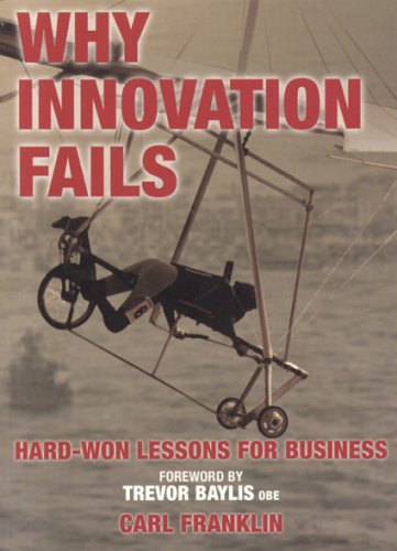 Why Innovation Fails: Hard-Won Lessons for Business Carl Franklin