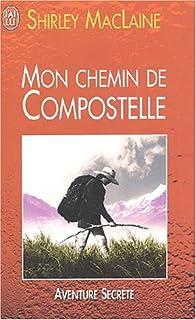 Mon chemin de Compostelle : un voyage de l'esprit, MacLaine, Shirley