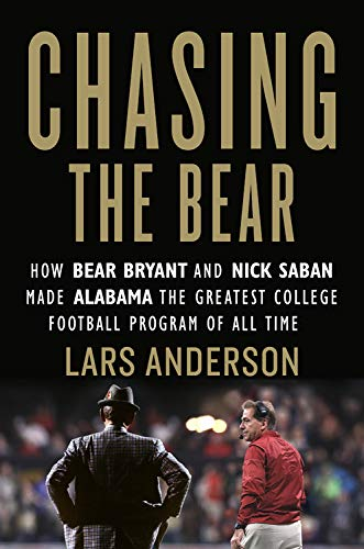 Pdf Outdoors Chasing the Bear: How Bear Bryant and Nick Saban Made Alabama the Greatest College Football Program of All Time