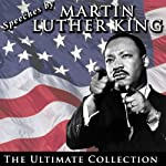Speeches by Martin Luther King Jr.: The Ultimate Collection | Martin Luther King Jr.