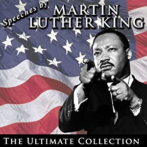 Speeches by Martin Luther King Jr.: The Ultimate Collection Speech