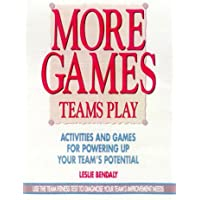 More Games Teams Play: Activities and Games for Powering Up Your Team's Potential